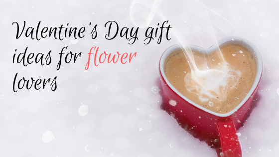 Valentine's Day gift ideas for flower lovers