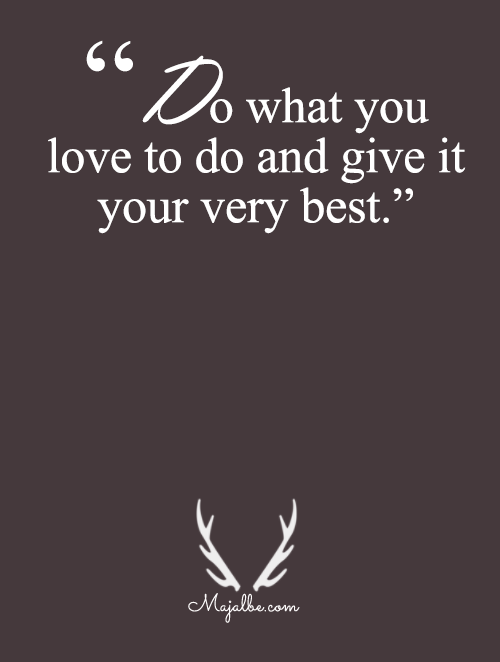 Give The Best On What You Love