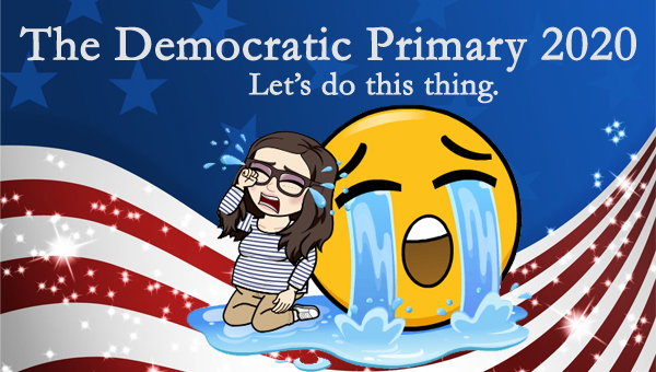 image of a cartoon version of me crying dramatically next to a giant crying emoji, pictured in front of a patriotic stars-and-stripes graphic, to which I've added text reading: 'The Democratic Primary 2020: Let's do this thing.'