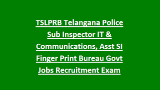 TSLPRB Telangana Police Sub Inspector IT & Communications, Asst SI Finger Print Bureau Govt Jobs Recruitment Exam 2018