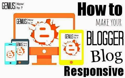 How to Make your Blogger Blog Template Responsive Genius How to ?