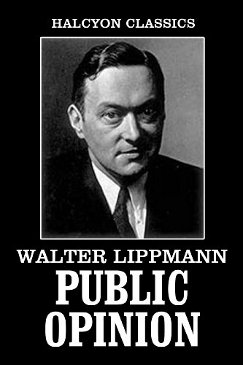 Public Opinion (1922), by Walter Lippmann