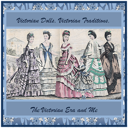 "My ""Victorian Dolls, Victorian Traditions, The Victorian Era and Me"" Blog"