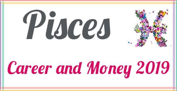 pisces horoscope 2019 for career money