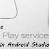Install the Google Play Services SDK In Android Studio