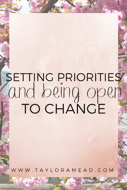 Setting Priorities and Being Open to Change - Taylor A Mead