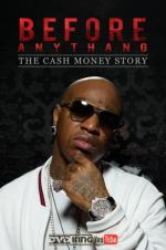 Watch Before Anythang The Cash Money Story Online Free 2017 Putlocker