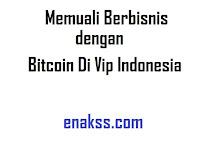 Memuali Berbisnis Dengan Bitcoin Di Vip Indonesia