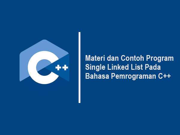 Materi dan Contoh Program Single Linked List pada C++