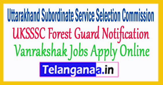 UKSSSC Forest Guard Notification Vanrakshak Jobs 2017 Apply Online