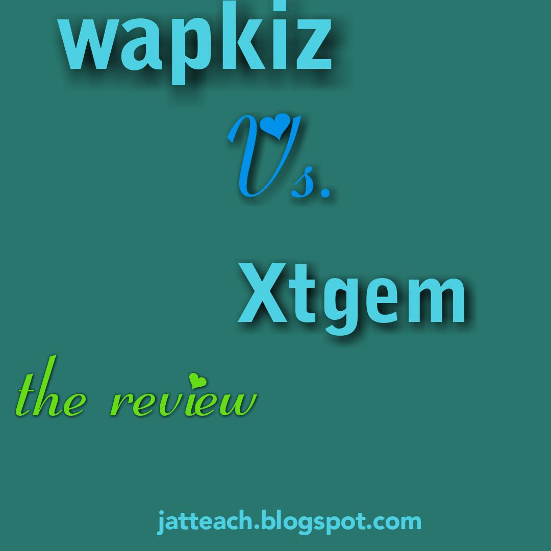 Blogging :wapkiz Vs xtgem review - JATTEACH