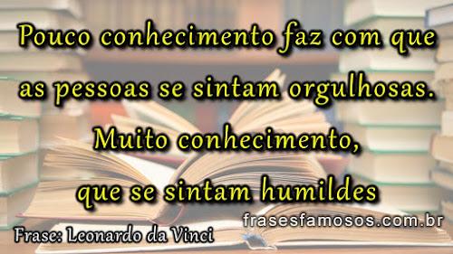 Conhecimento, Orgulho e Humildade, frases de Leonardo da Vinci