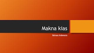 Penjelasan Lengkap Tentang Makna Kias dalam Bahasa Indonesia, Disertai dengan Contoh Soal Ujian Nasional dan Pembahasannya.
