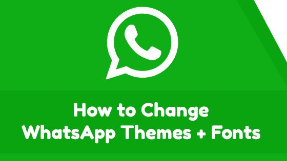 Change Whatsapp Themes & Fonts