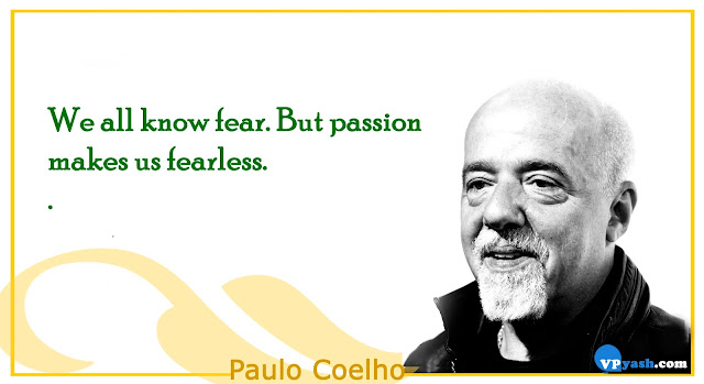 ow fear.But passion makes us fearless Paulo Coelho Inspiring Quotes