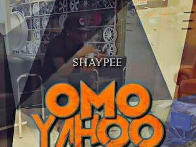 [MUSIC] Shaypee - Omo Yahoo