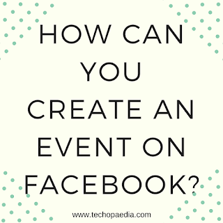 How can you create an Event on Facebook?