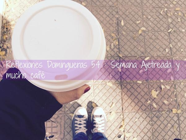 Reflexiones Domingueras 54: Semana Ajetreada y mucho café