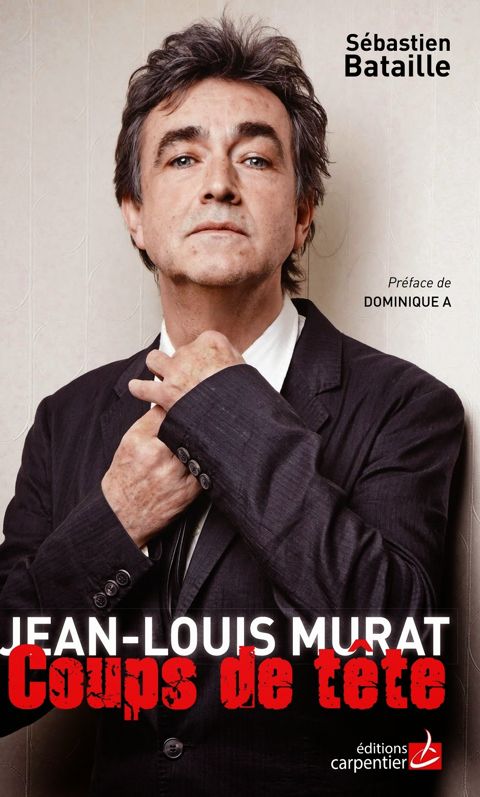 interview sebastien bataille, interview jean-louis murat coups de tête, livre jean-louis murat, jean-louis murat coups de tête, biographie jean-louis murat, yann boulègue, blog éditions carpentier