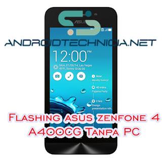 Cara Flash Asus Zenfone 4 A400CG Kitkat Tanap PC