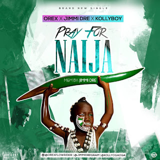 Music: Orex – Pray 4 Naija ft Kolly boy & Jimmi Dre