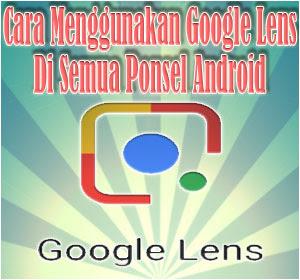Google Lens Kini Hadir Untuk Semua Ponsel Android, Begini Cara Menggunakannya