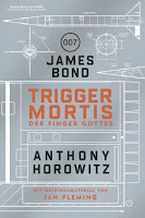 TRIGGER MORTIS -  Der neue James-Bond-Roman von Anthony Horowitz