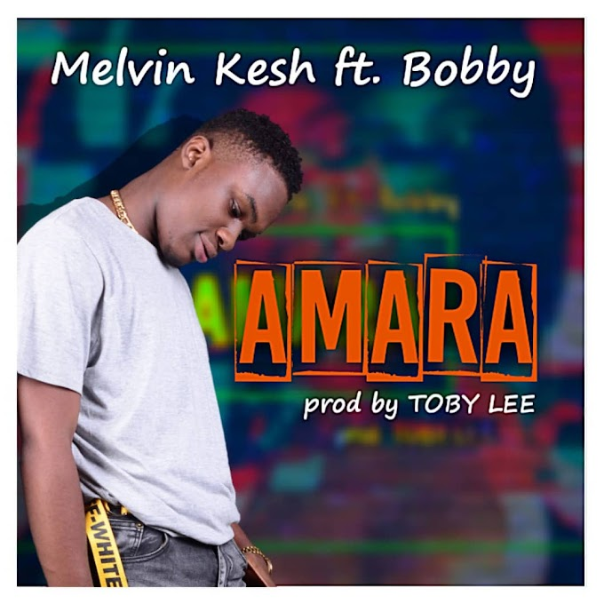 Melvin Kesh – Amara Ft. Bobby [Music]