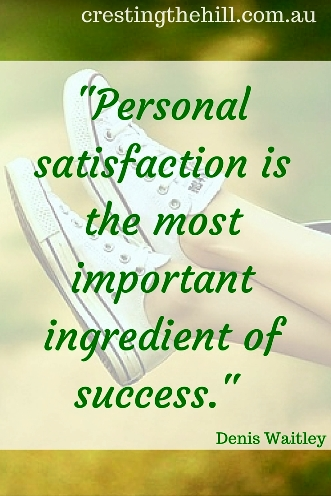 """Personal satisfaction is the most important ingredient of success."" - Denis Waitley"