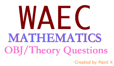 Updates: 2018 WAEC Mathematics Questions and Answers | Objectives & Theory - How to Pass Exam