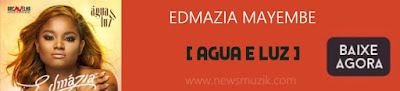 http://www.newsmuzik.com/2016/12/edmazia-mayembe-agua-e-luzalbumdownload.html