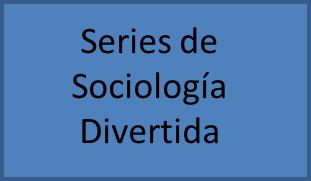 http://pruebassociologia.blogspot.com.es/p/series-de-sociologia-divertida.html