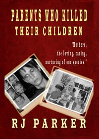 Parents Who Killed Their Children (RJ Parker)