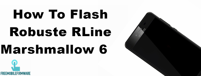 How To Flash Robuste RLine Marshmallow 6.0 Via SPD Flashtool Method