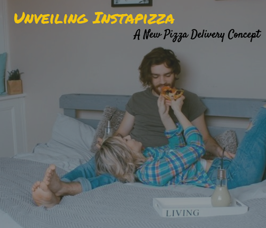 Unveiling Instapizza - A New Pizza Delivery Concept