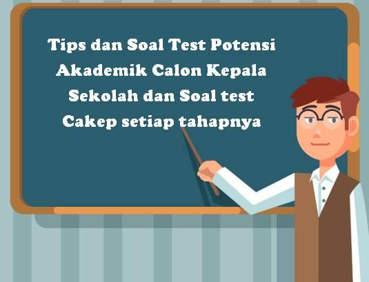 Tips dan Soal Test Potensi Akademik Calon Kepala Sekolah