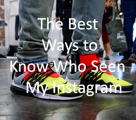 The Best Ways to Know Who Seen My Instagram