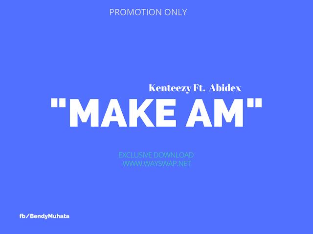 Music: Kenteezy - Make Am Ft. Abidex (Download)