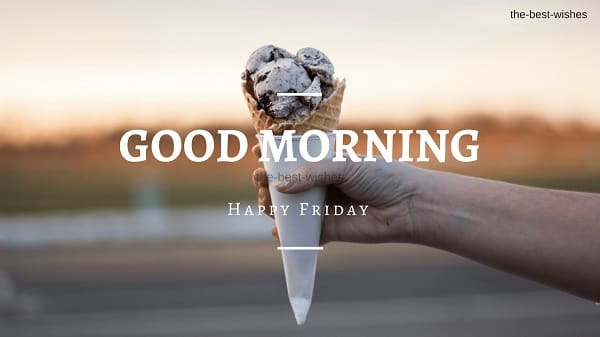 Good Morning Wishes On friday with Icecream Pictures