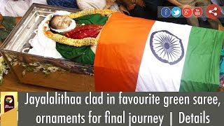 Jayalalithaa clad in favourite green saree, ornaments for final journey | Details