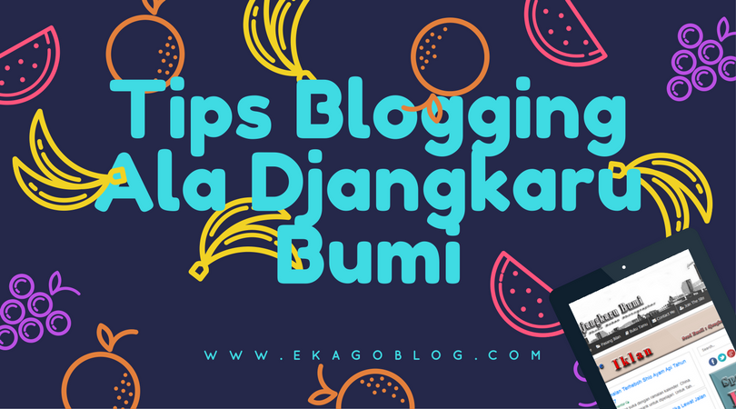 Tips Blogging Ala Djangkaru Bumi
