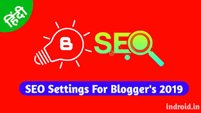 SEO Settings For Bloggers 2019,indroid,rohitbaidya,blogger me seo kaise kare,seo in hindi