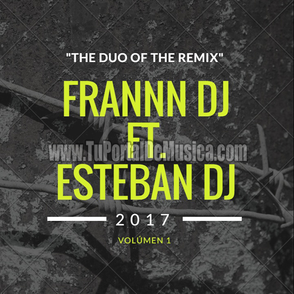 Frannn Dj Ft. Esteban Dj The Duo Of The Remix Vol. 1 (2017)