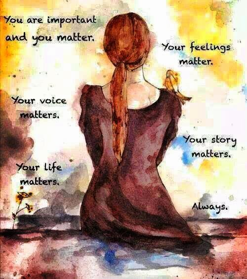 You Are Loved You Are Important And You Matter Pictures: You Are Important And You Matter. Your Feelings Matter