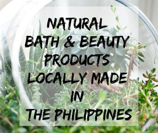 Keep Calm & Beautify: Natural Bath And Beauty Products Locally Made In The Philippines