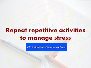 Repeat repetitive activities to manage stress