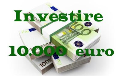 Come investire 10000 euro oggi 2017 e guadagnare