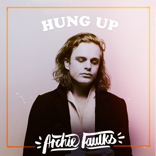 Archie Faulks Unveils New Single 'Hung Up'