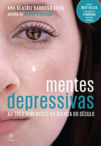 Mentes depressivas - As três dimensões da doença do século Ana Beatriz Barbosa Silva