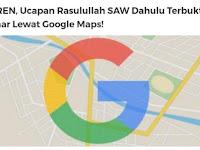 Subhanallah, Ucapan Nabi Muhammad SAW 14 Abad Dahulu Terbukti Benar Lewat Google Maps!